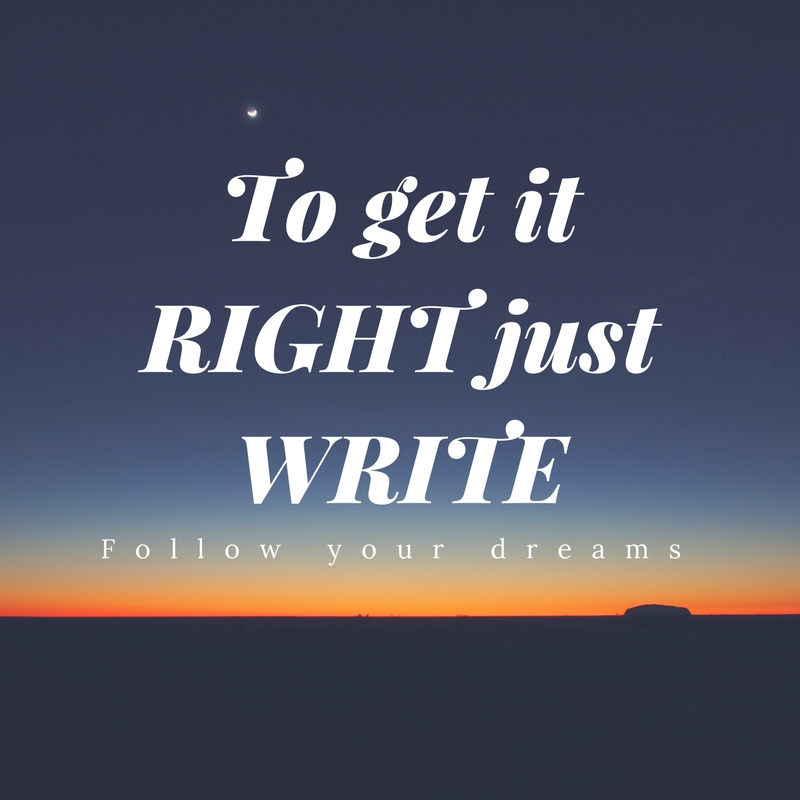 To get it RIGHT just WRITE